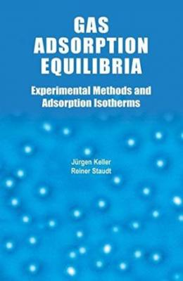 Gas Adsorption Equilibria : Experimental Methods And Adsorption Isotherms
