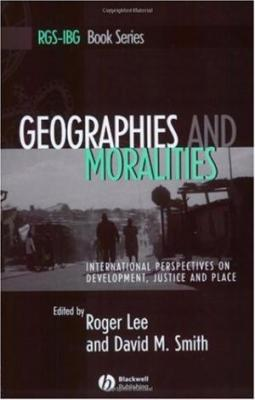 Geographies And Moralities International Perspectives On Development Justice And Place
