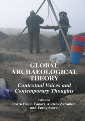 Global Archaeological Theory: Contextual Voices And Contemporary Thoughts
