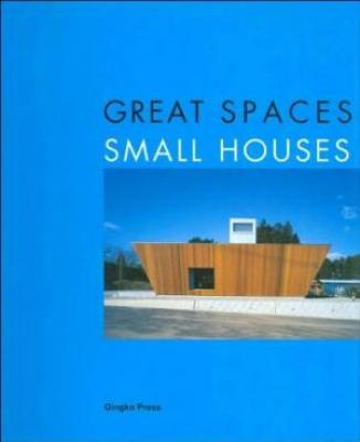 Great Spaces Small Houses (Hb 2004)