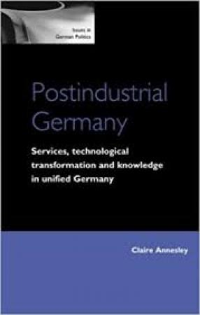 Postindustrial Germany: Services,Technological Transformation And Knowledge In Unified Germany
