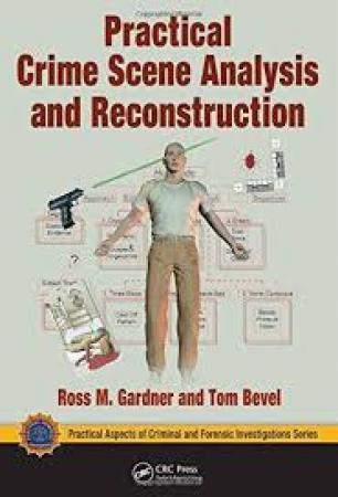 Practical Crime Scence Analysis & Reconstruction