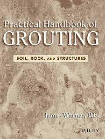 Practical Handbook Of Grouting: Soil, Rock, And Structures (Pb 2013)