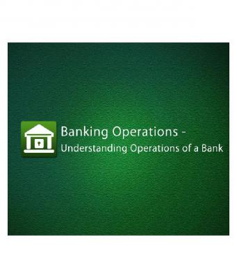 Banking Operations - Understanding Operations Of A Bank