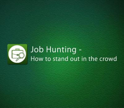 Job Hunting - How To Stand Out In The Crowd